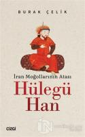 İran Moğollarının Atası Hülegü Han