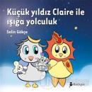 Küçük Yıldız Claire İle Işığa Yolculuk (Ciltli)