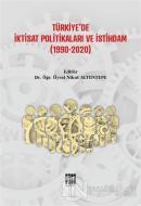 Türkiye'de İktisat Politikaları ve İstihdam (1990-2020)