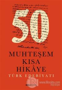 50 Muhteşem Kısa Hikaye (Türk Edebiyatı) %15 indirimli Kolektif