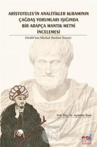 Aristotales'in Analitikler Kuramının Çağdaş Yorumları Işığında Bir Arapça Mantık Metni İncelemesi