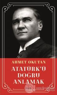 Atatürk'ü Doğru Anlamak Ahmet Okutan