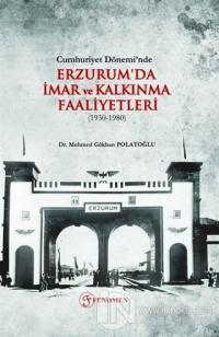Cumhuriyet Dönemi'nde Erzurum'da İmar ve Kalkınma Faaliyetleri (1930-1980)