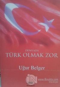 Dünyada Türk Olmak Zor %20 indirimli Uğur Belger