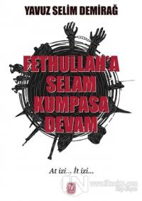 Fethullah'a Selam Kumpasa Devam