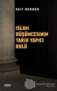 İslam Düşüncesinin Tarih Yapıcı Rolü