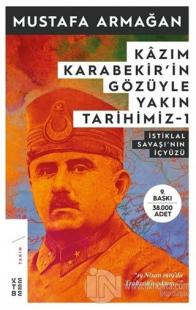 Kazım Karabekir'in Gözüyle Yakın Tarihimiz 1 Mustafa Armağan