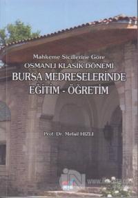 Mahkeme Sicillerine Göre Osmanlı Klasik Dönemi Bursa Medreselerinde Eğitim - Öğretim