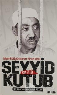 Şehid Seyyid Kutub - İslami Düşüncenin Zirve İsmi
