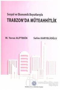 Sosyal ve Ekonomik Boyutlarıyla Trabzon'da Müteahhitlik