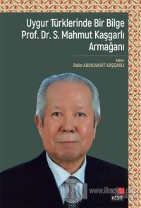 Uygur Türklerinde Bir Bilge Prof. Dr . S. Mahmut Kaşgarlı Armağanı
